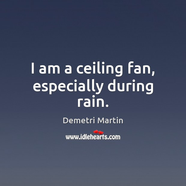 Image, I am a ceiling fan, especially during rain.