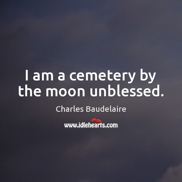 I am a cemetery by the moon unblessed. Image