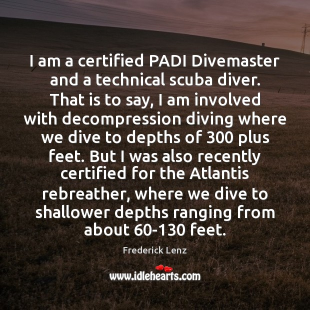 I am a certified PADI Divemaster and a technical scuba diver. That Image