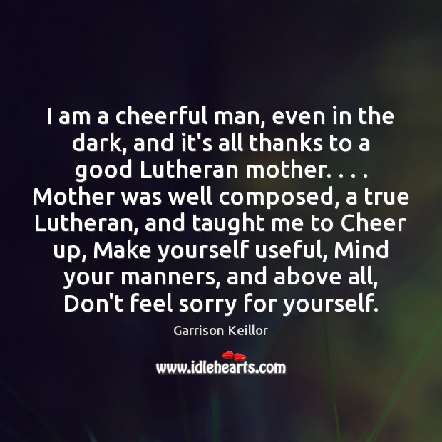 I am a cheerful man, even in the dark, and it's all Image