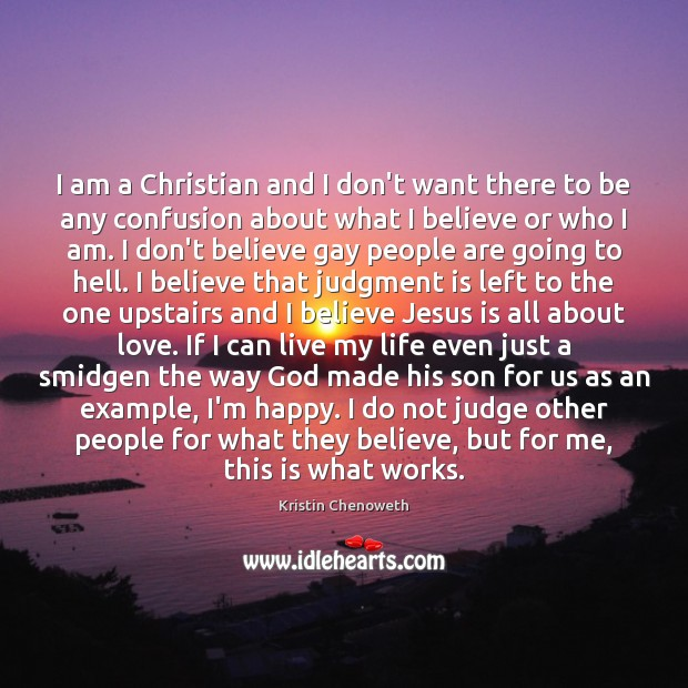 I am a Christian and I don't want there to be any Kristin Chenoweth Picture Quote