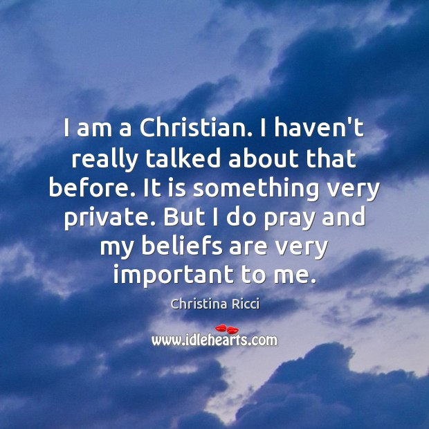 I am a Christian. I haven't really talked about that before. It Christina Ricci Picture Quote