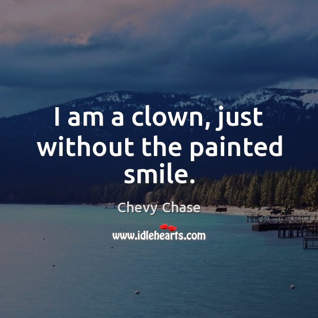 I am a clown, just without the painted smile. Image