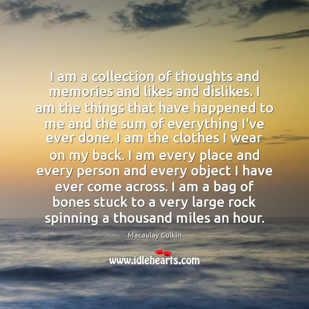 I am a collection of thoughts and memories and likes and dislikes. Macaulay Culkin Picture Quote
