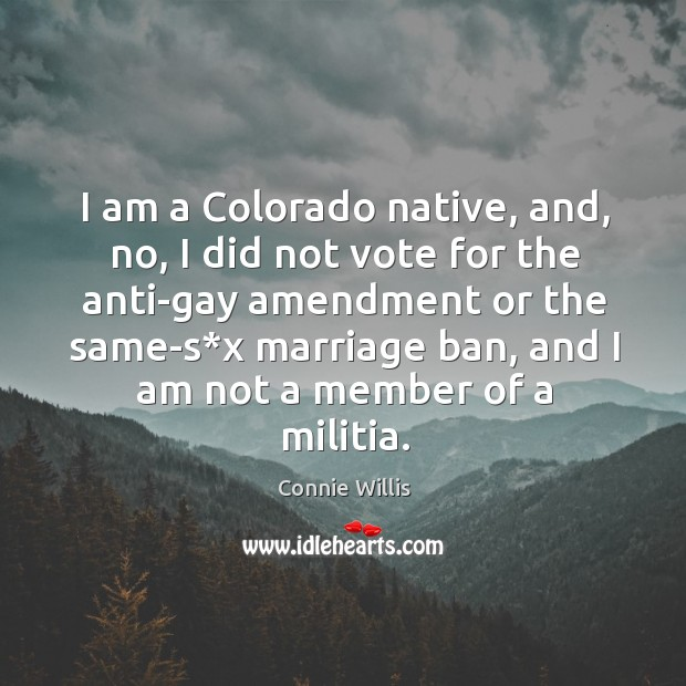 I am a colorado native, and, no, I did not vote for the anti-gay amendment or the Image