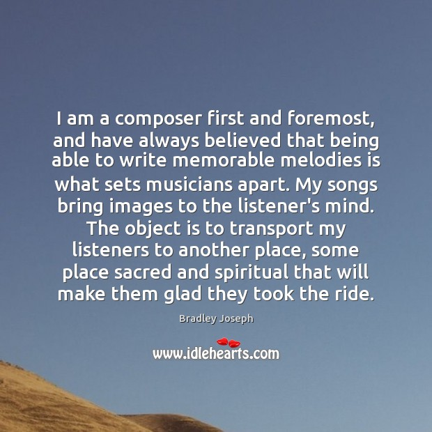 Image, I am a composer first and foremost, and have always believed that