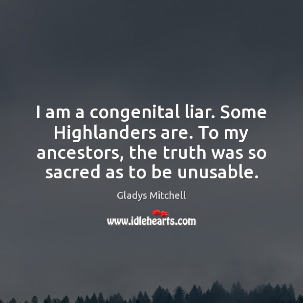 I am a congenital liar. Some Highlanders are. To my ancestors, the Image