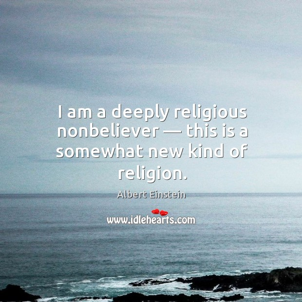 Image, I am a deeply religious nonbeliever — this is a somewhat new kind of religion.