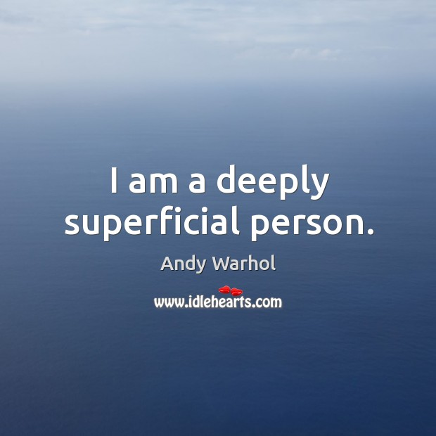 Image, I am a deeply superficial person.