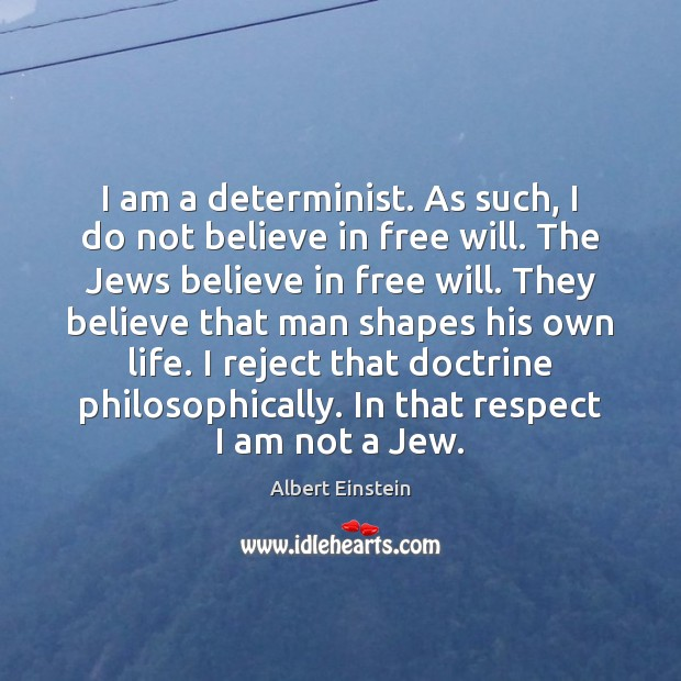 Image, I am a determinist. As such, I do not believe in free