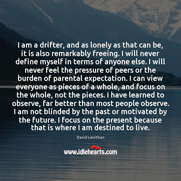 I am a drifter, and as lonely as that can be, it Image