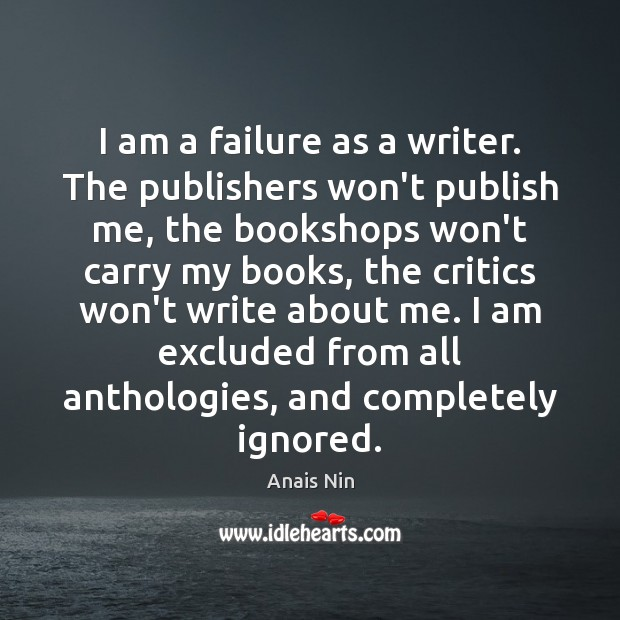 Image, I am a failure as a writer. The publishers won't publish me,