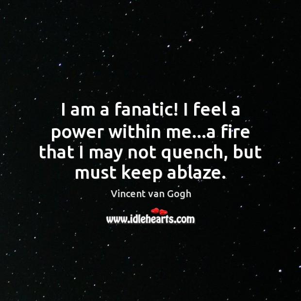 Image, I am a fanatic! I feel a power within me…a fire