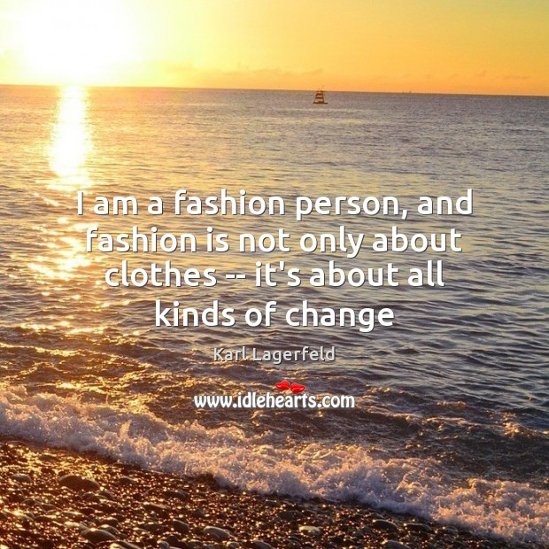 Image, I am a fashion person, and fashion is not only about clothes