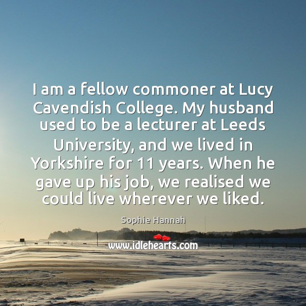 I am a fellow commoner at Lucy Cavendish College. My husband used Sophie Hannah Picture Quote