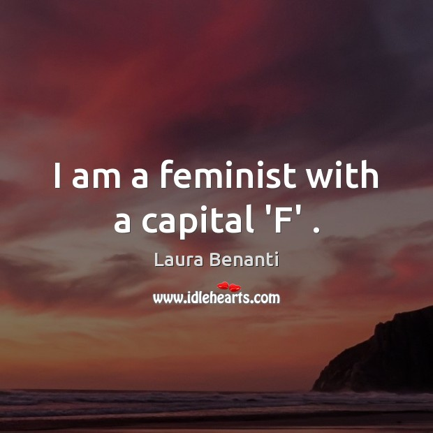 I am a feminist with a capital 'F' . Laura Benanti Picture Quote
