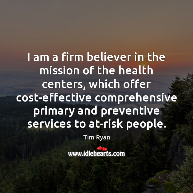 Image, I am a firm believer in the mission of the health centers,