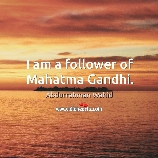 Image, I am a follower of mahatma gandhi.