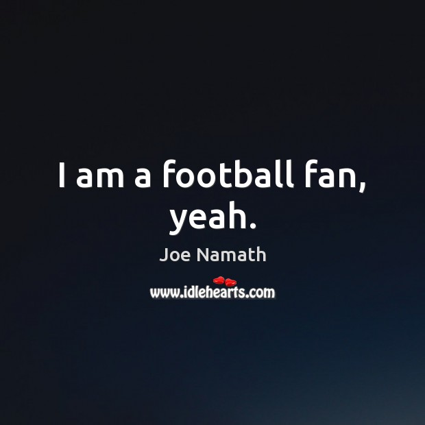I am a football fan, yeah. Joe Namath Picture Quote