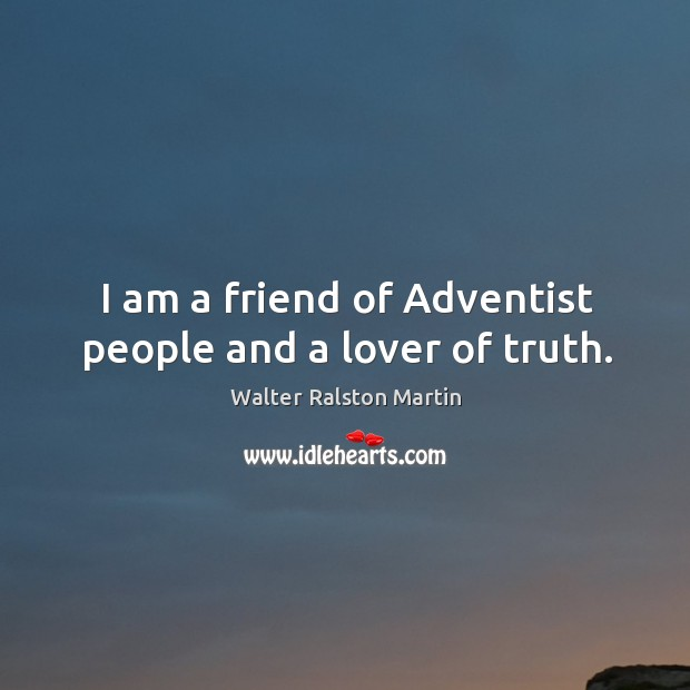 Image, I am a friend of adventist people and a lover of truth.