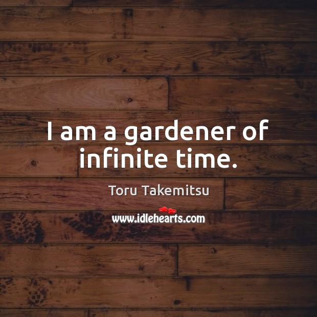 I am a gardener of infinite time. Image