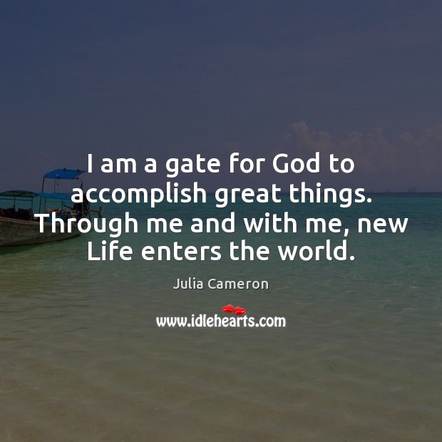 Image, I am a gate for God to accomplish great things. Through me