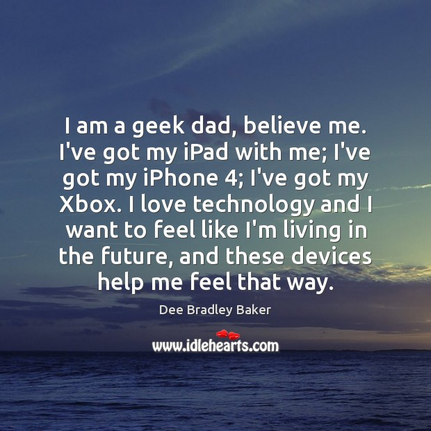 I am a geek dad, believe me. I've got my iPad with Future Quotes Image