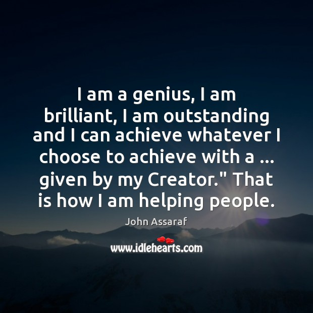 I am a genius, I am brilliant, I am outstanding and I John Assaraf Picture Quote