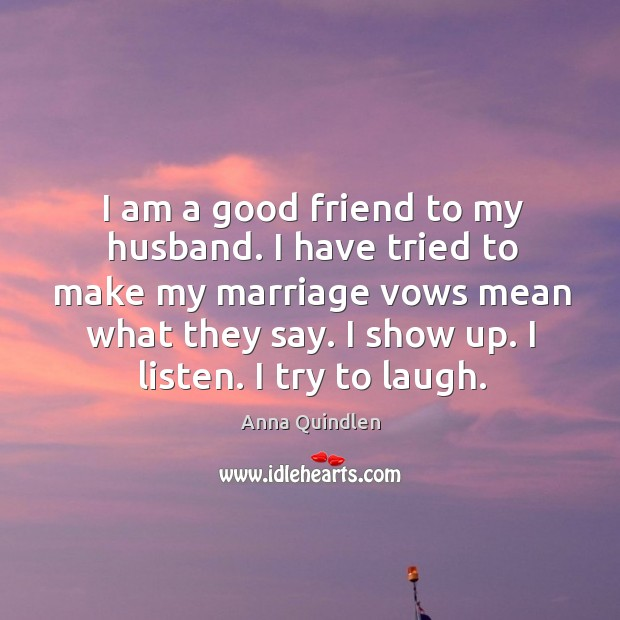 Image, I am a good friend to my husband. I have tried to make my marriage vows mean what they say.
