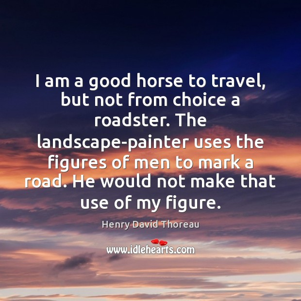 I am a good horse to travel, but not from choice a Image