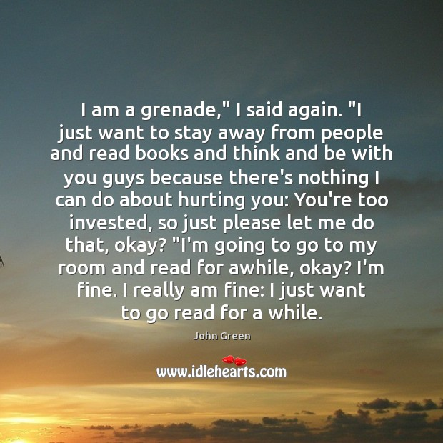 "Image, I am a grenade,"" I said again. ""I just want to stay"