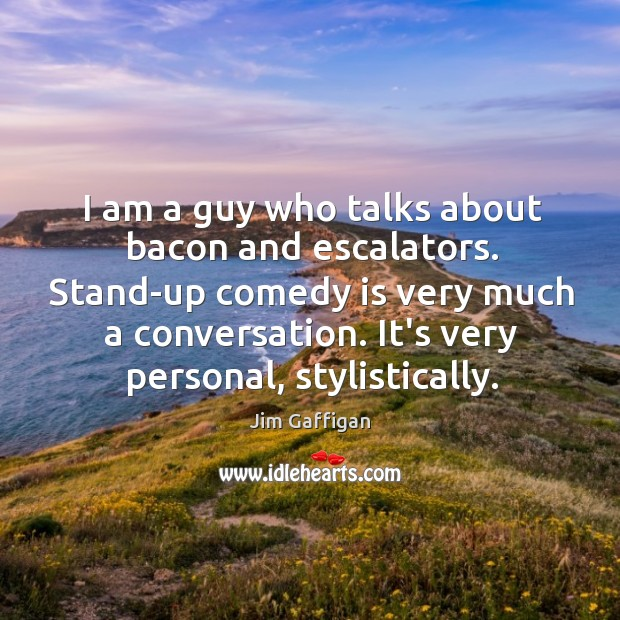 I am a guy who talks about bacon and escalators. Stand-up comedy Image