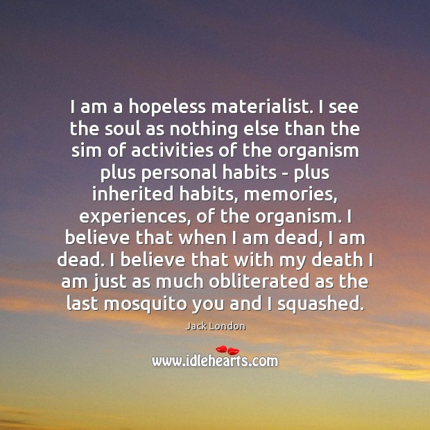 I am a hopeless materialist. I see the soul as nothing else Jack London Picture Quote