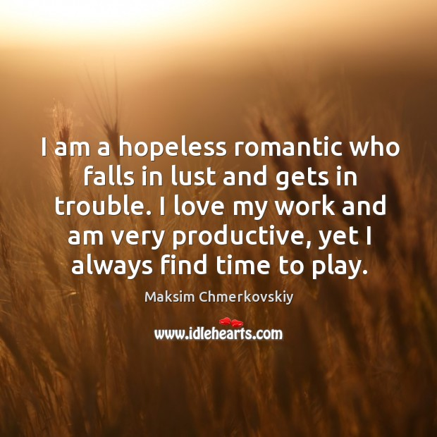 I am a hopeless romantic who falls in lust and gets in Image