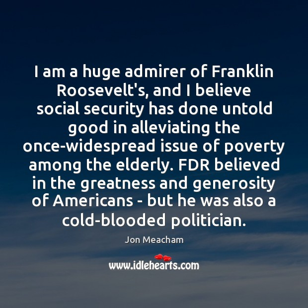 Image, I am a huge admirer of Franklin Roosevelt's, and I believe social