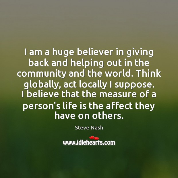 Image, I am a huge believer in giving back and helping out in