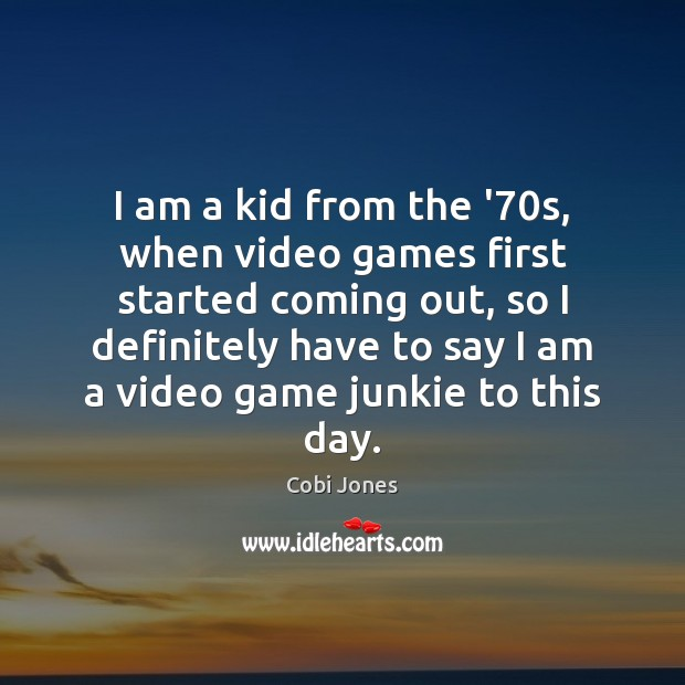 I am a kid from the '70s, when video games first Cobi Jones Picture Quote