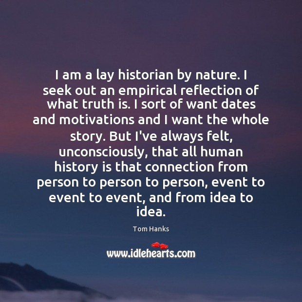 I am a lay historian by nature. I seek out an empirical History Quotes Image