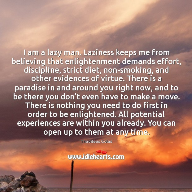 I am a lazy man. Laziness keeps me from believing that enlightenment Thaddeus Golas Picture Quote