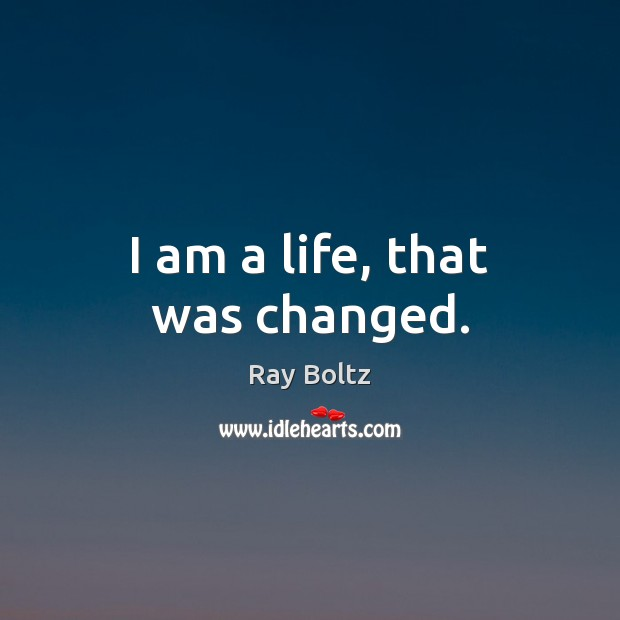 I am a life, that was changed. Image