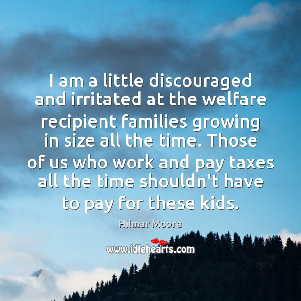 I am a little discouraged and irritated at the welfare recipient families Image