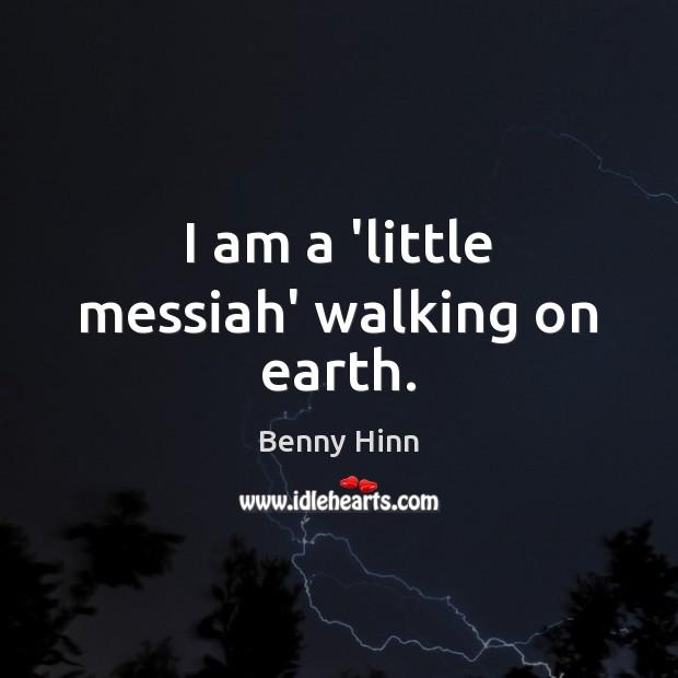 I am a 'little messiah' walking on earth. Image