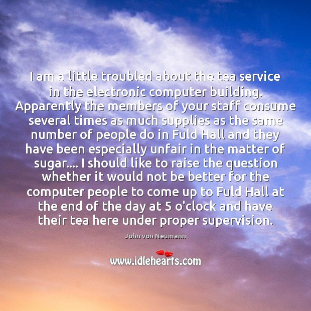 I am a little troubled about the tea service in the electronic John von Neumann Picture Quote