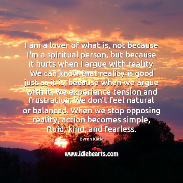 I am a lover of what is, not because I'm a spiritual Image