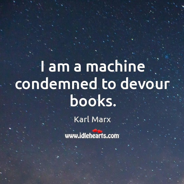 I am a machine condemned to devour books. Image