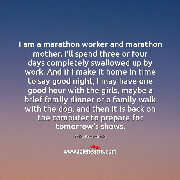 I am a marathon worker and marathon mother. I'll spend three or Image