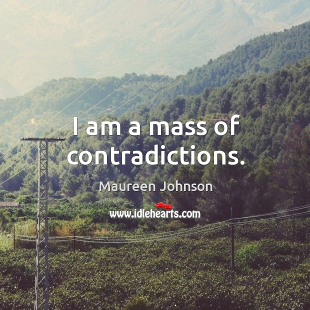 I am a mass of contradictions. Image