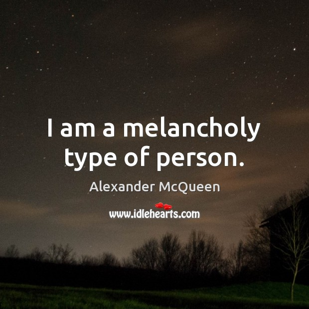 I am a melancholy type of person. Image