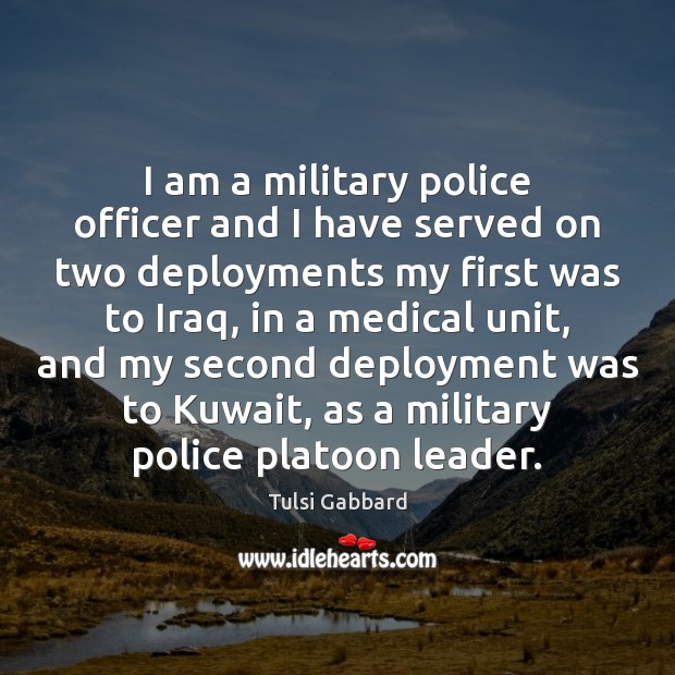 I am a military police officer and I have served on two Tulsi Gabbard Picture Quote