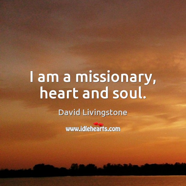 Image, I am a missionary, heart and soul.